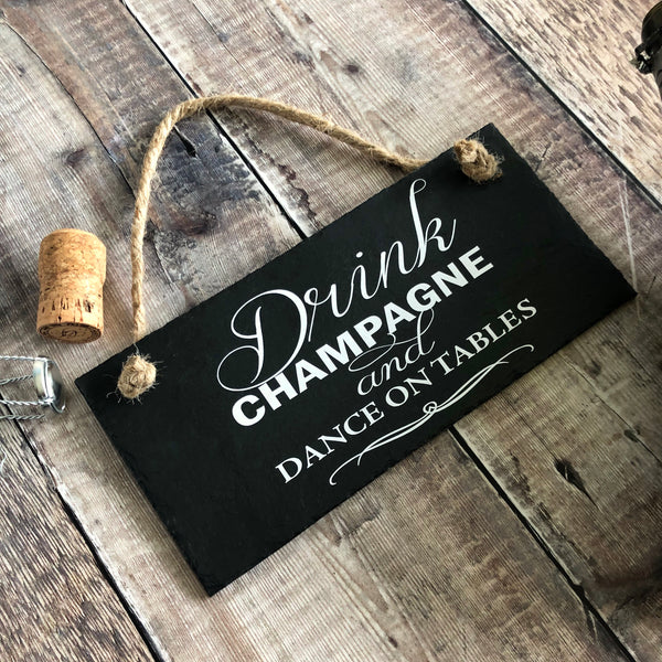 Champagne gift sign ' Drink champagne and dance on tables' slate sign - Lilybels