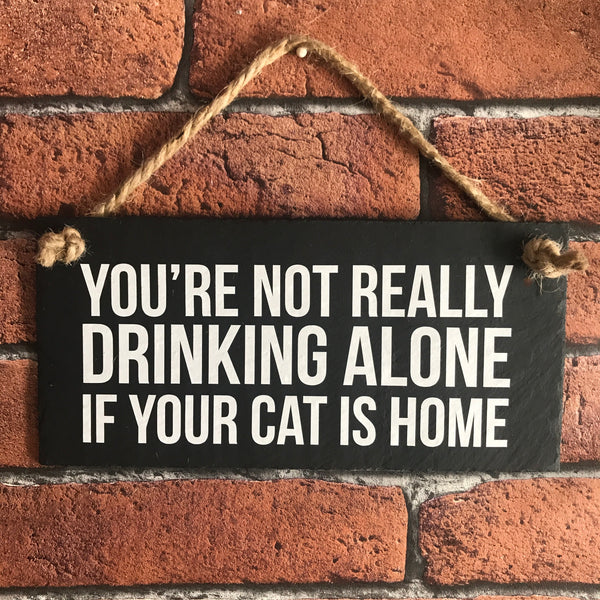 Cat funny sign - You're not drinking alone if your cat is home - Lilybels