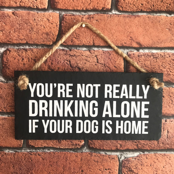 Dog funny sign - You're not drinking alone if your dog is home - Lilybels