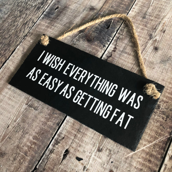 'I wish everything was as easy as getting fat'  - funny fat quote sign - Lilybels