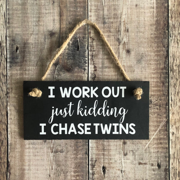 Twins sign, Gift for twin mum, I work out just kidding I chase twins, Hanging slate sign with jute rope - Lilybels