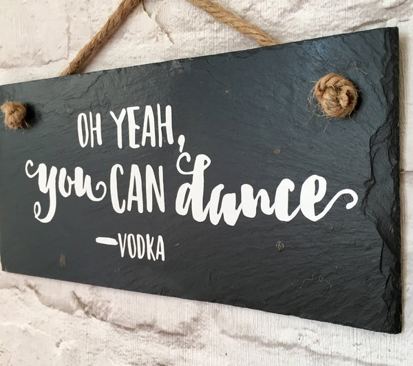 Vodka quote. 'Oh yeah, you can dance' slate sign - Lilybels