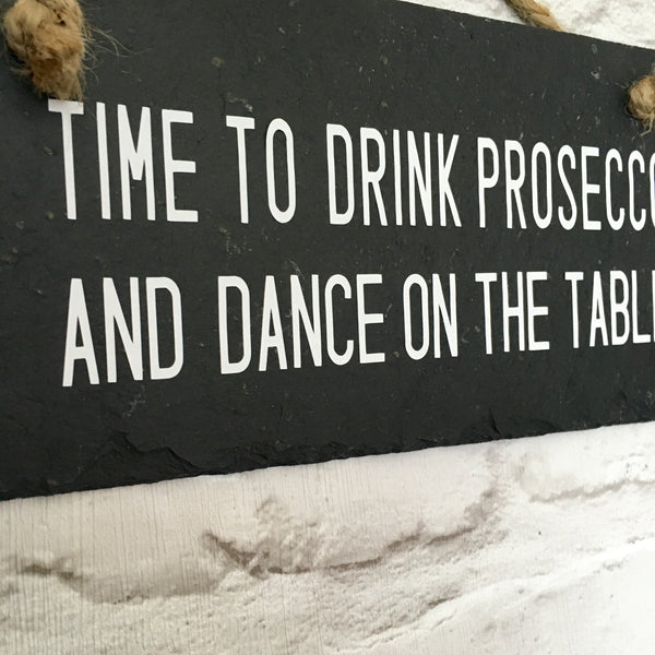 Prosecco slate ' Drink Prosecco and dance on the table' - Lilybels
