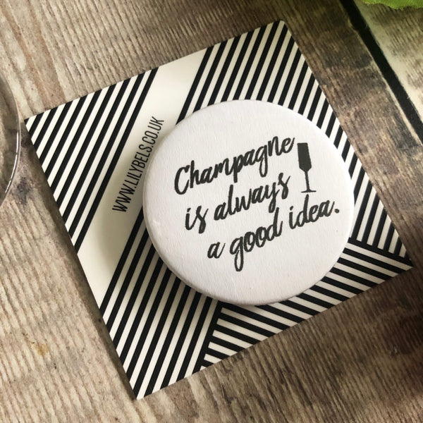 Champagne is always a good idea -  Funny 44mm fridge magnet - Lilybels