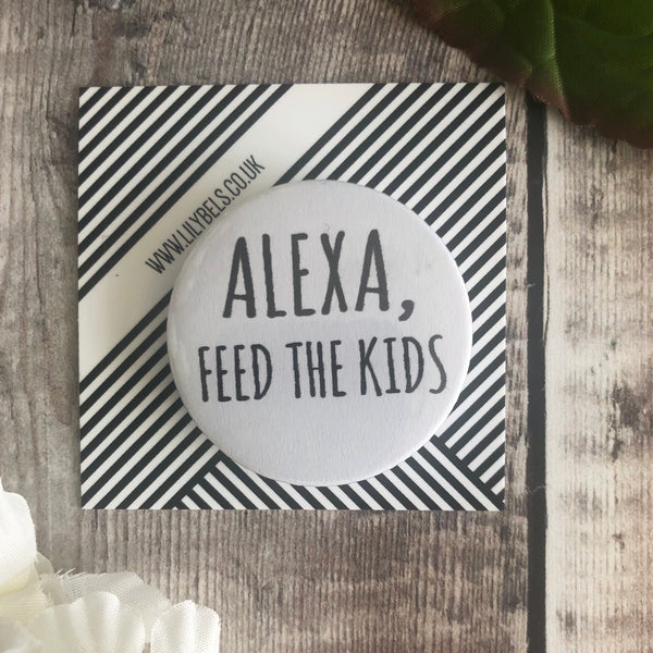 Alexa, feed the kids , funny 44mm fridge magnet - Lilybels