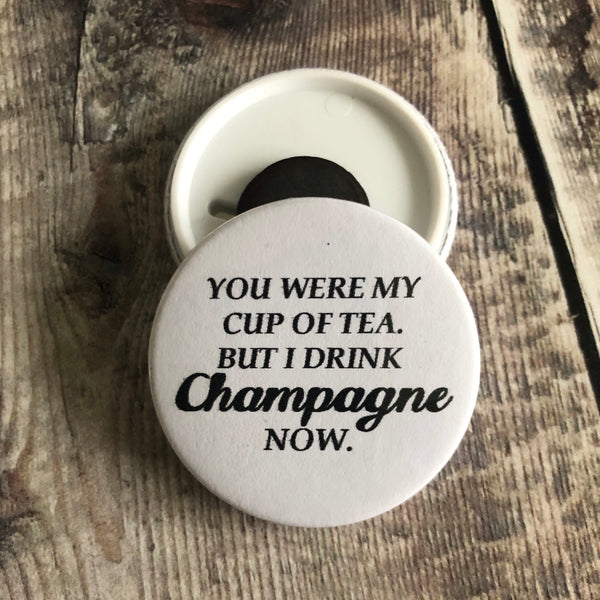 You were my cup of tea, but I drink champagne now - Funny 44mm fridge magnet - Lilybels
