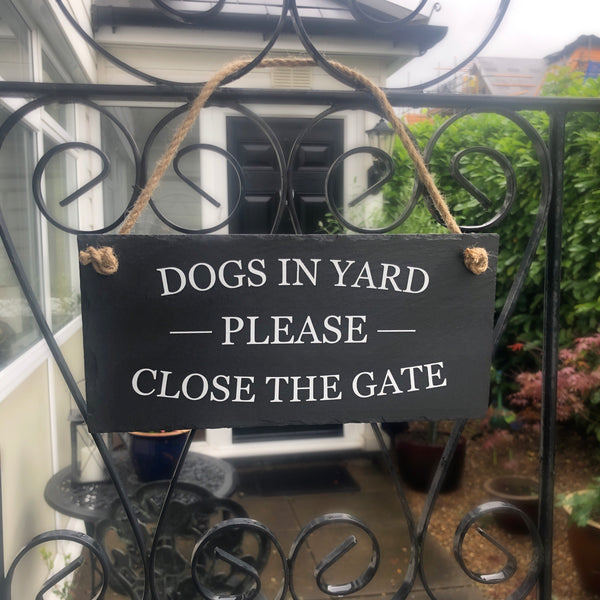Dogs in yard, please close the gate,hanging slate sign with jute rope suitable for use outside. - Lilybels