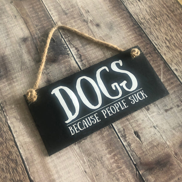 Dog owner gift, 'Dogs, because people suck'. Funny dog slate sign with jute rope - Lilybels