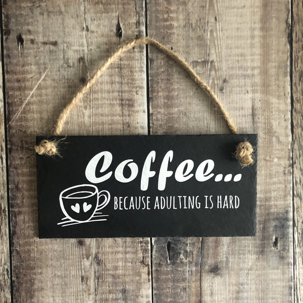 Funny coffee sign for kitchen, Coffee -because adulting is hard, hanging slate sign with jute rope - Lilybels