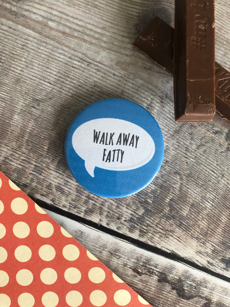 Walk away fatty , funny 44mm fridge magnet - Lilybels