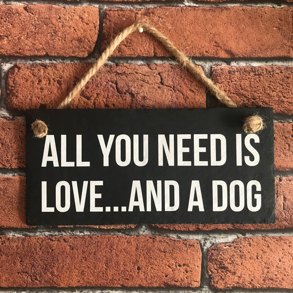 All you need is love and a dog slate sign