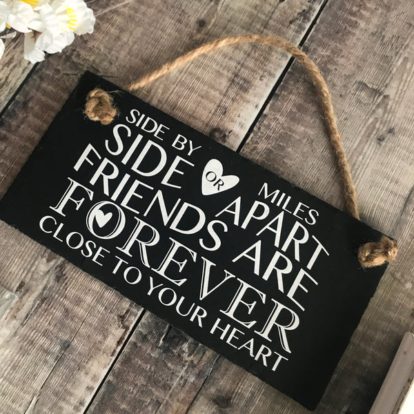 Friendship quote sign - Side by Side or Miles apart slate sign