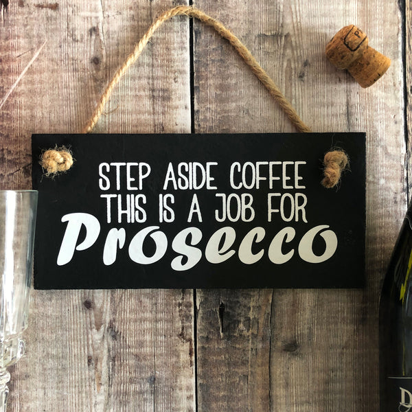 Prosecco slate sign - '....this is a job for Prosecco' - Lilybels