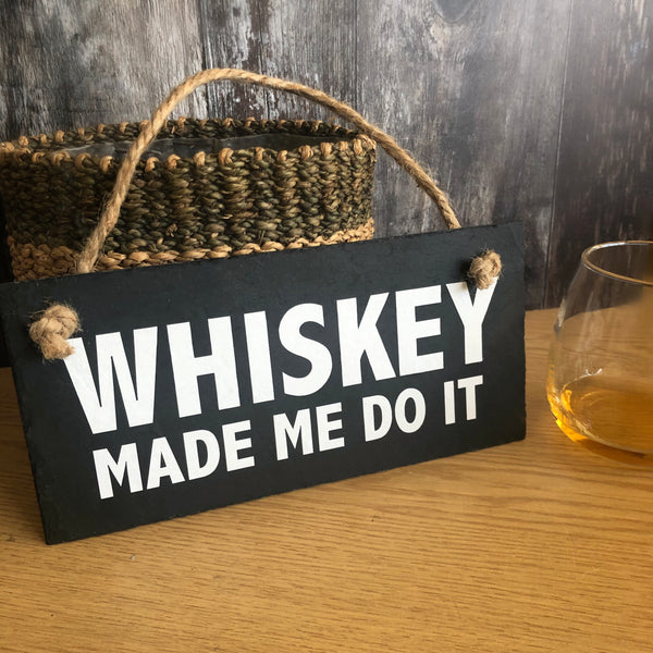 Whiskey gifts , Whiskey made me do it slate sign - Lilybels