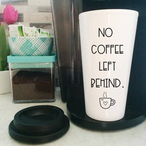 No Coffee Left Behind Travel Mug