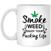 Smoke Weed Enjoy Your Fucking Life 11 oz. White Mug