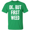 OK BUT FIRST WEED T-Shirt