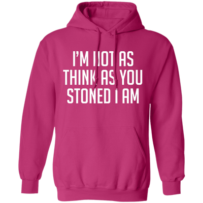 I'm Not As Think As Stoned I Am Hoodie