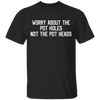 WORRY ABOUT POTHOLES NOT POTHEAD T-Shirt