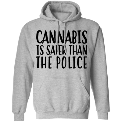 Cannabis Is Safer Than Police Pullover Hoodie