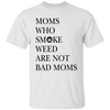 Moms Who Smoke Weed Are Not Bad Moms T-Shirt