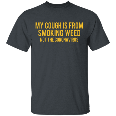 My Cough is from Smoking Weed not coronavirus T-Shirt