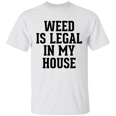 WEED IS LEGAL IN MY HOUSE T-Shirt