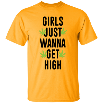 Girls Just Wanna Get High T-Shirt