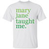 Mary Jane Taught Me T-Shirt