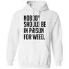 Nobody Should Be In Prison For Weed Hoodie