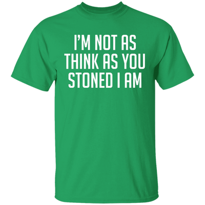 I'm Not As Think As Stoned I Am T-Shirt