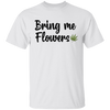 Bring Me Flowers T-Shirt