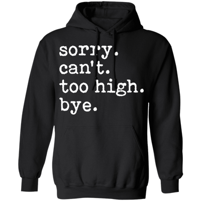 Sorry Can't Too High Bye Pullover Hoodie