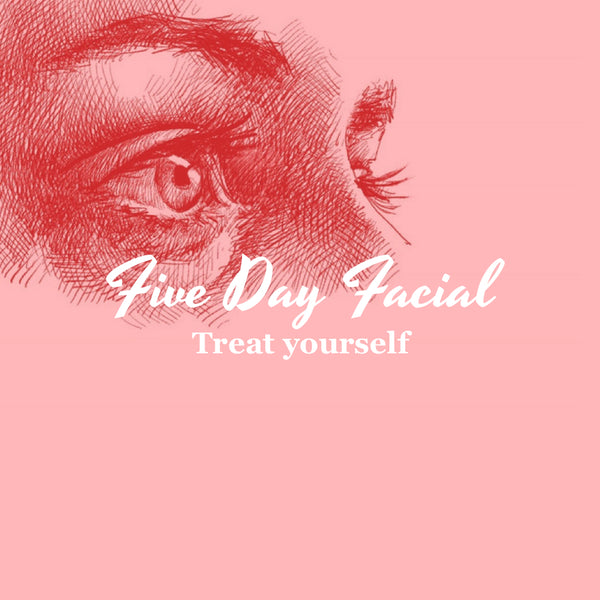 Five Day Facial - Starting April 16, 2018