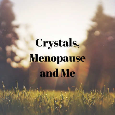 Crystals, Menopause and Me
