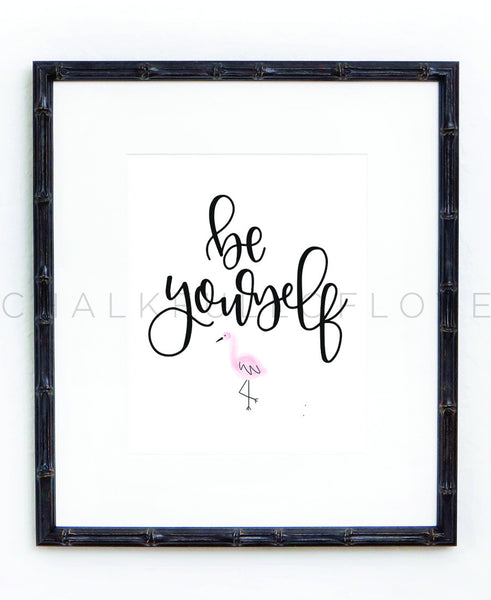 Be Yourself Flamingo Print - Chalkfulloflove