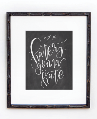 Haters Gonna Hate Chalkboard Print - Chalkfulloflove