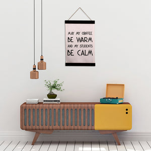 Teacher Wall Hanging - May my coffee be warm and my students be calm