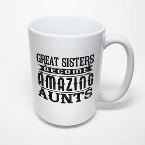 Family Sublimated Mug - Sisters become amazing aunts