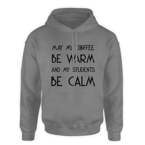 Teacher Hooded Sweatshirt - May my coffee be warm and my students be calm