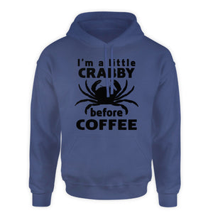 Funny Coffee Hooded Sweatshirt - I'm a little crabby before coffee