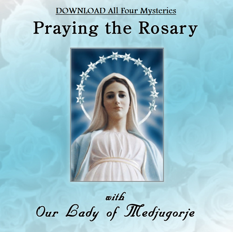 Praying the Rosary with Our Lady of Medjugorje DOWNLOAD All Four Mysteries