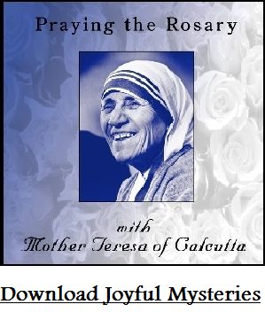 Audio DOWNLOAD of Praying the Rosary with Mother Theresa -  Joyful Mysteries