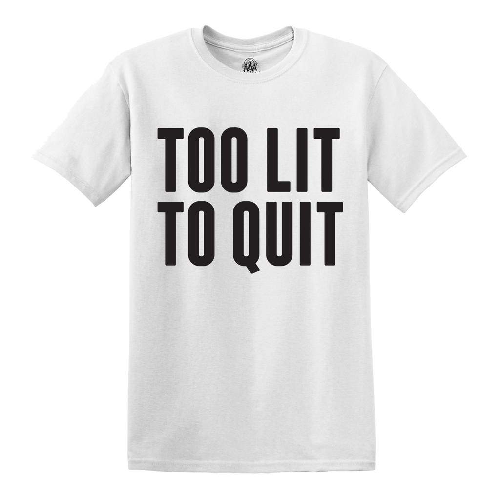 Too Lit To Quit Tee