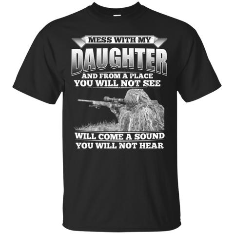 Mess With My Daughter And From A Place You Will Not See Will Come A Sound You Will Not Hear T-Shirt