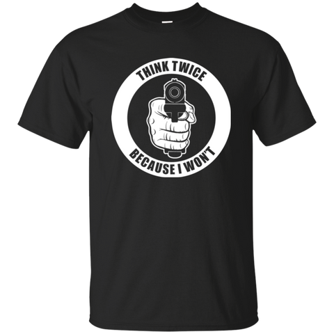 Think Twice Because I Won't T-Shirt