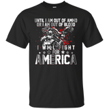 Until Im Out Of Ammo Or I Am Out Of Blood I Will Fight For America T-Shirt