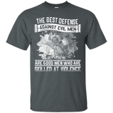 The Best Defense Against Evil Men Are Good Men Who Are Skilled At Violence T-Shirt