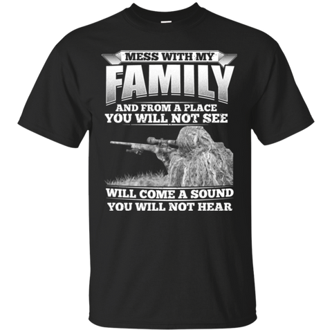Mess With My Family And From A Place You Will Not See Will Come A Sound You Will Not Hear T-Shirt