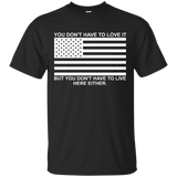 You Don't Have To Love It But You Don't Have To Live Here Either T-Shirt